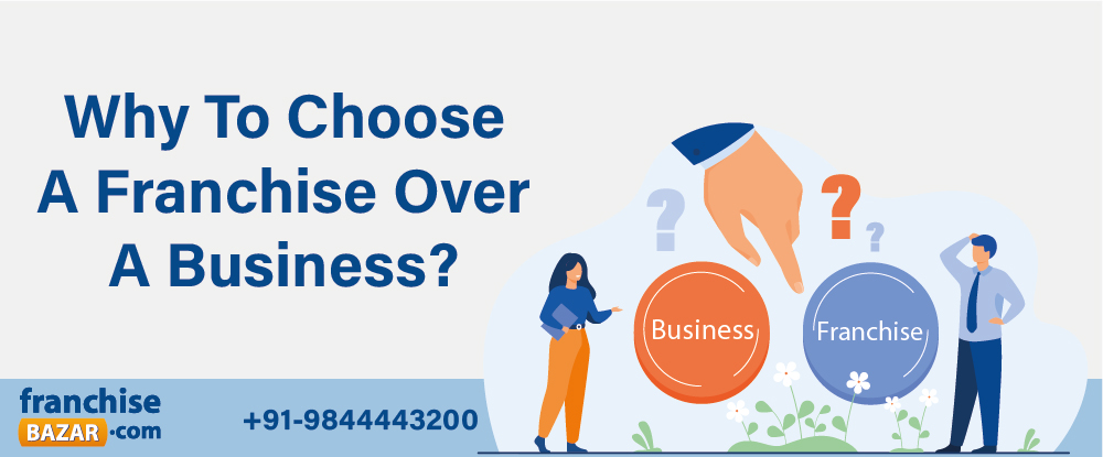 Choose a franchise over a business