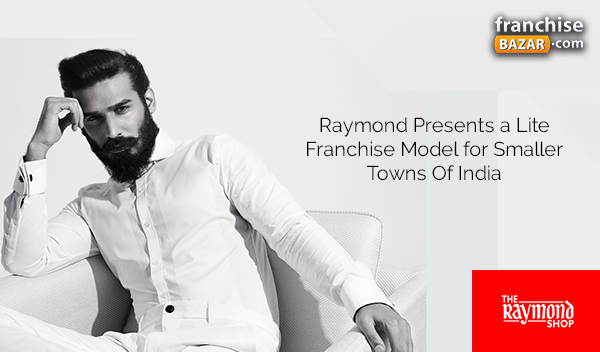 Raymond Presents a Lite Franchise Model for Smaller Towns Of India